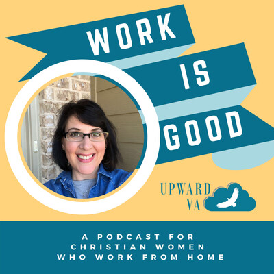 Work Is Good: A Podcast for Christian Women Who Work from Home