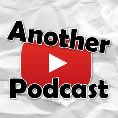 Another YouTube Podcast