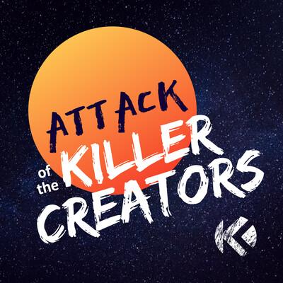 Attack of the Killer Creators