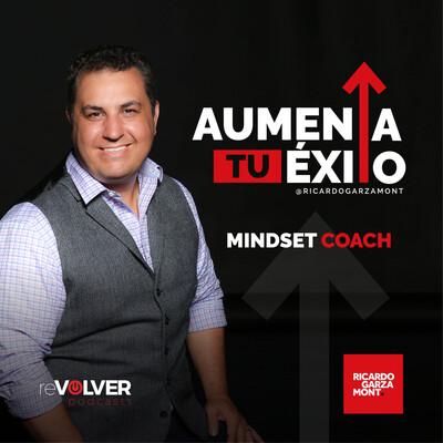 Aumenta Tu Éxito con Ricardo Garza