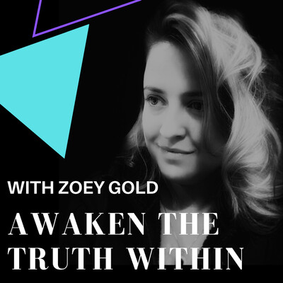 Awaken the Truth Within with Zoey Gold