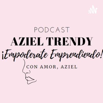 Aziel Trendy Podcast