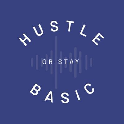 HUSTLE or STAY BASIC