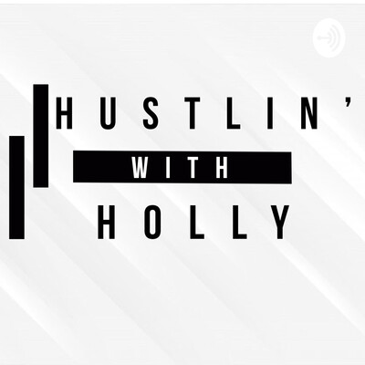 Hustlin' with Holly