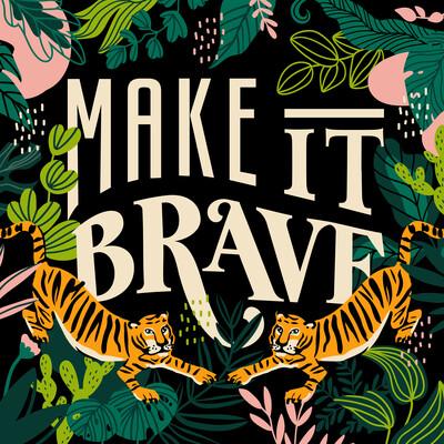 Make it Brave
