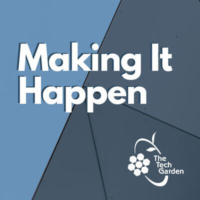 Making It Happen - THE TECH GARDEN