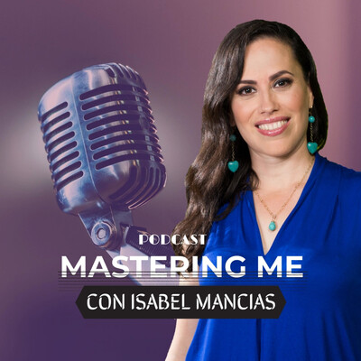 Mastering Me Podcast con Isabel Mancias