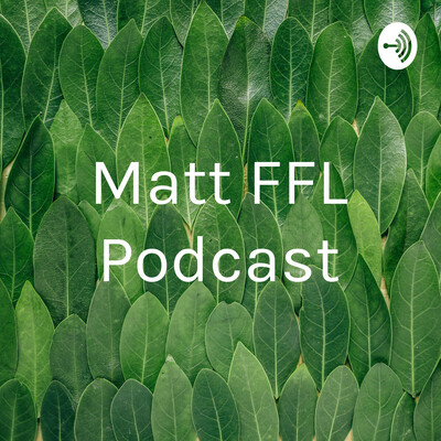 Matt FFL Podcast