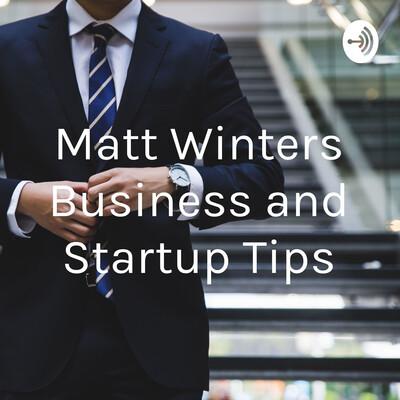 Matt Winters Business and Startup Tips
