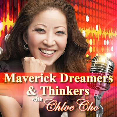 Maverick Dreamers and Thinkers with Chloe Cho