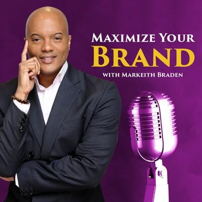 Maximize Your Brand with Markeith Braden