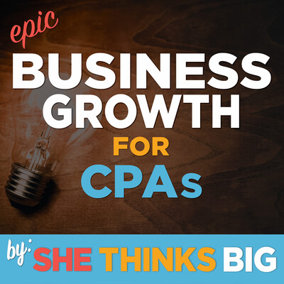 Epic Business Growth for CPAs by She Thinks Big
