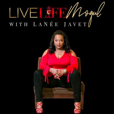 Live Life Mogul with LaNée Javet