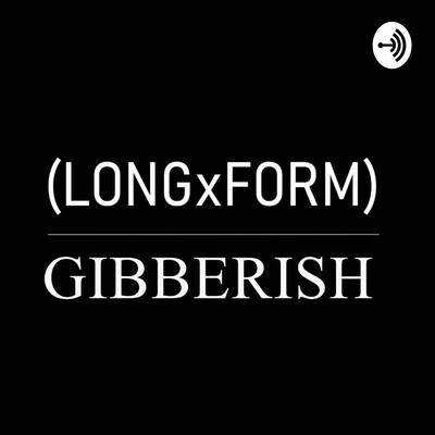 Long Form Gibberish
