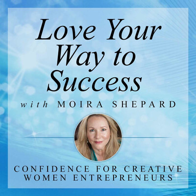 Love Your Way to Success With Moira Shepard