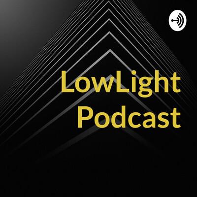 LowLight Podcast