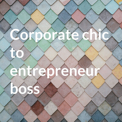 Corp chic to entrepreneur boss