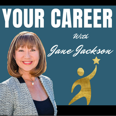 Your Career Podcast with Jane Jackson | Career Coach | Entrepreneur | Start Your Own Business | Careers
