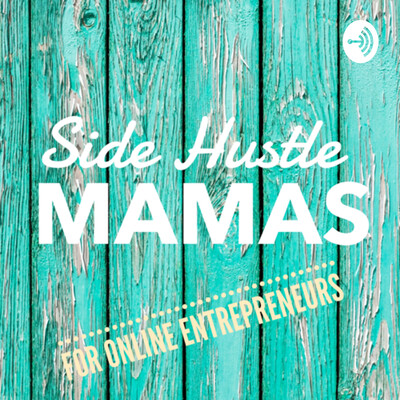 Side Hustle Mamas