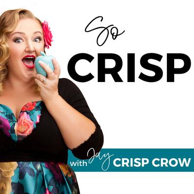 So Crisp with Jay Crisp Crow