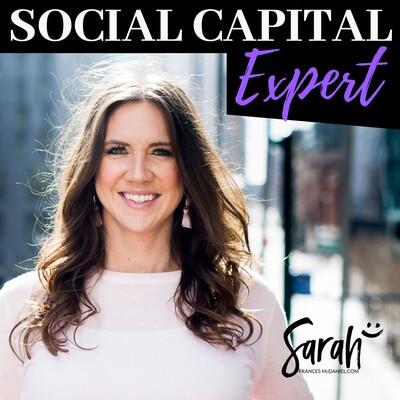 Social Capital Expert Hosted By Sarah Frances McDaniel