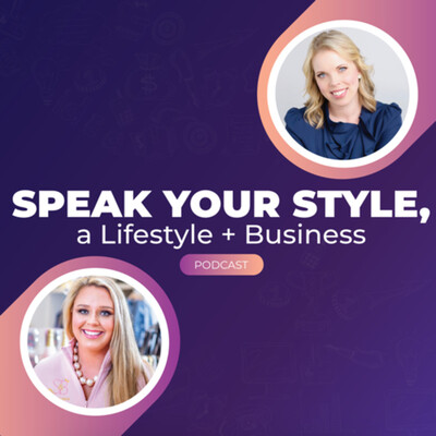 Speak Your Style: a lifestyle + business podcast
