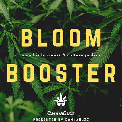 Bloom Booster - Cannabis business & culture podcast