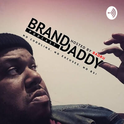 BRAND DADDY podcast w/ BADRU