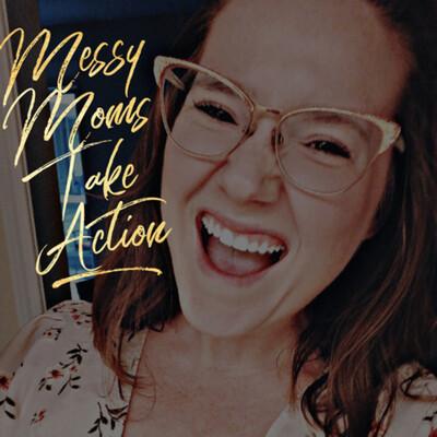 Messy Moms Take Action