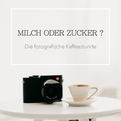 Milch oder Zucker? - Die fotografische Kaffeestunde
