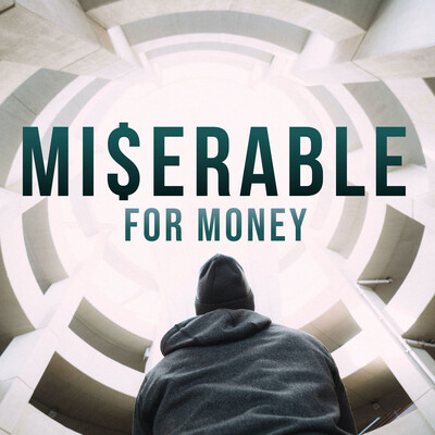 Miserable for Money