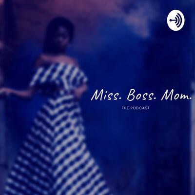 Miss. Boss. Mom.