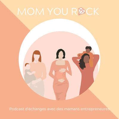 Mom You Rock - Podcast d'échanges avec des mamans entrepreneures