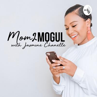 Mom2Mogul with Jasmine Chanelle