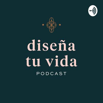 Diseña tu Vida Podcast