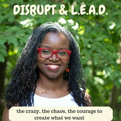 Disrupt and L.E.A.D.