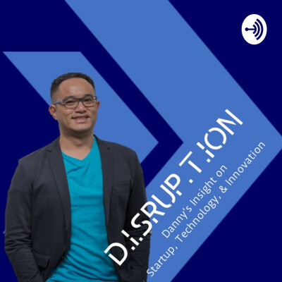 DISRUPTION: Danny's Insight on Startup, Technology, and Innovation