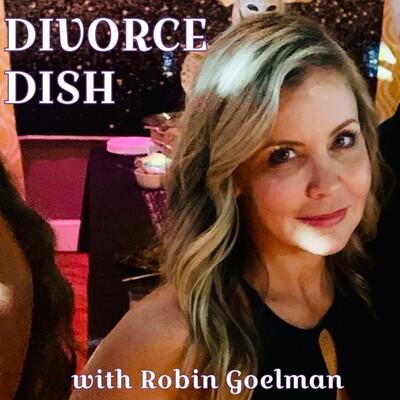 Divorce Dish with Robin Goelman