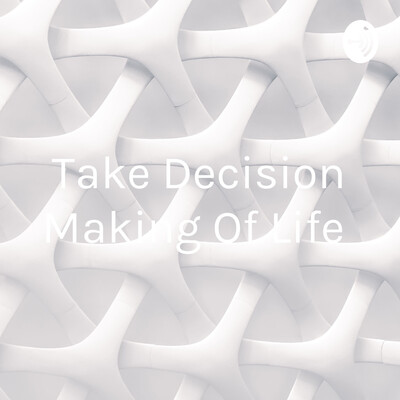 Take Decision Making Of Life : The Startup Podcast