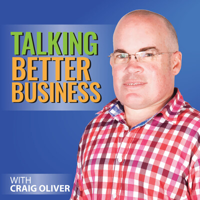 Talking Better Business with Craig Oliver