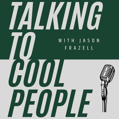 Talking to Cool People w/ Jason Frazell