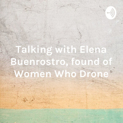 Talking with Elena Buenrostro, found of Women Who Drone
