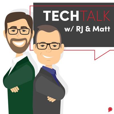TechTalk with RJ & Matt