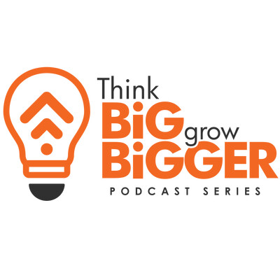 Think Big Grow Bigger Podcast