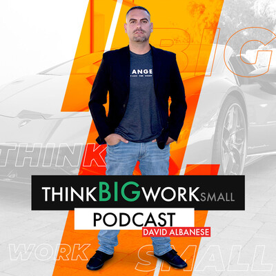 Think Big Work Small Podcast