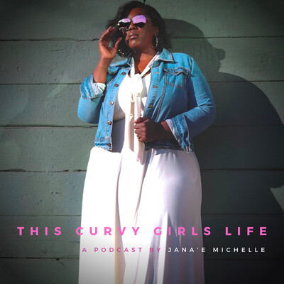 This Curvy Girls Life Podcast