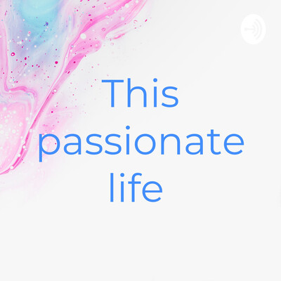 This passionate life! Turning passions to profits