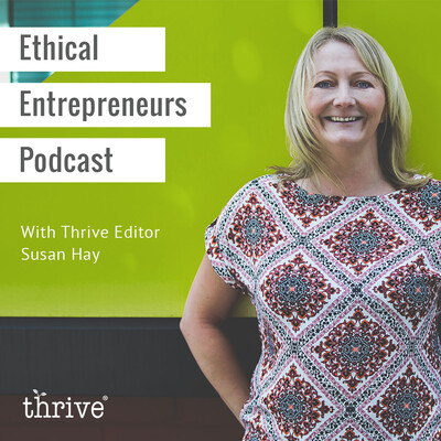 Thrive - Ethical Entrepreneurs Podcast