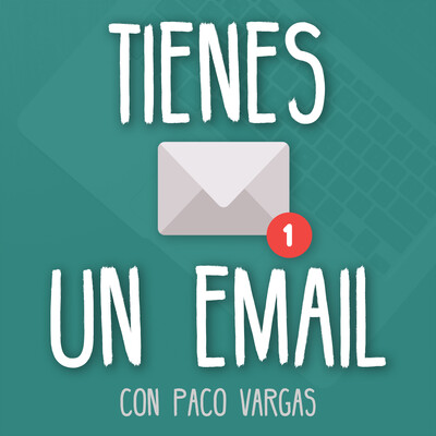 Tienes un Email, tu podcast de Email Marketing