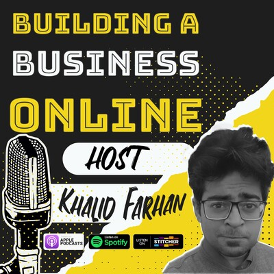 Building a Business Online with Khalid Farhan